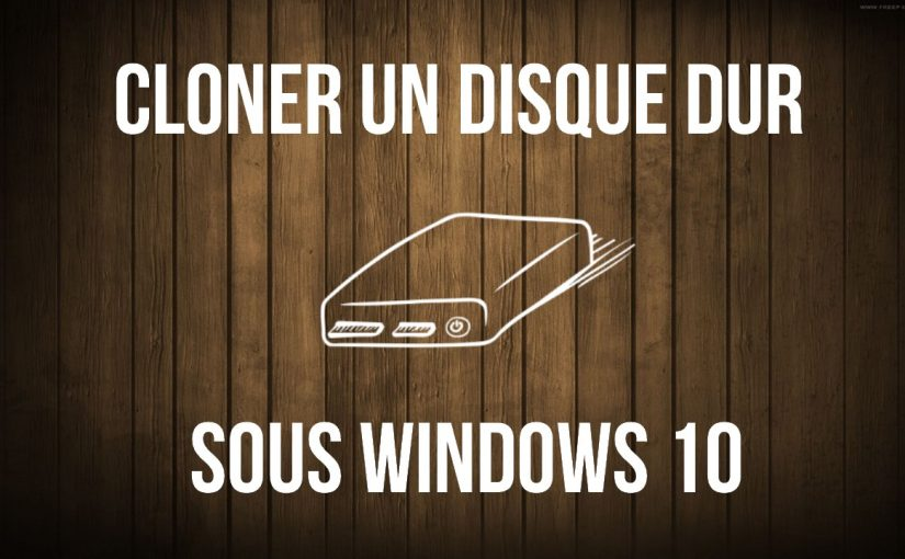Cloner un Disque Dur sous Windows 10