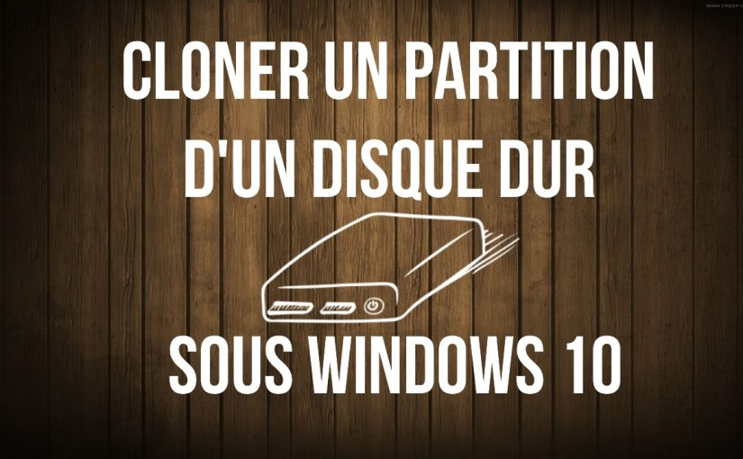 Comment cloner la partition d'un disque dur sous Windows 10 ?