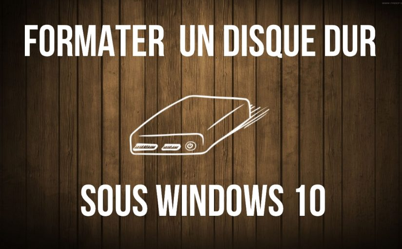Comment formater un disque dur sous Windows 10 ?